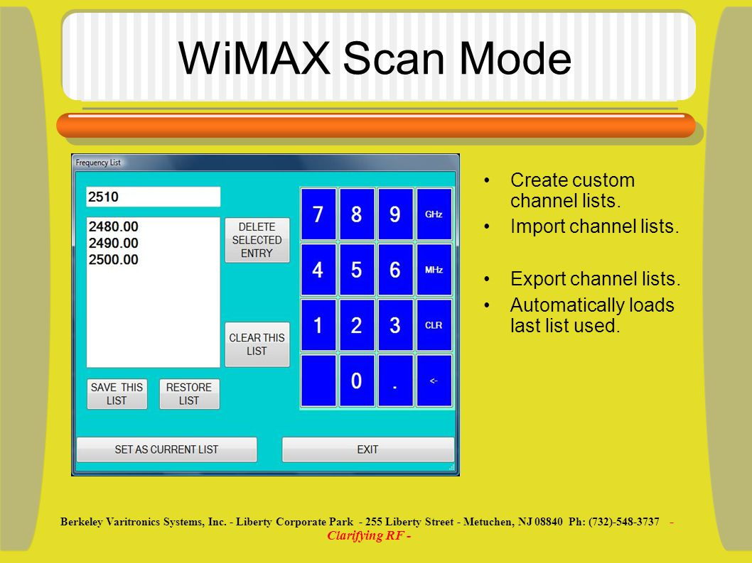 Single Channel WiMAX View relative power for all 114 preambles View list of preambles Cell ID Segment CINR RSSI Berkeley Varitronics Systems, Inc.