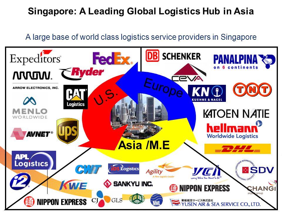 Europe U.S. Asia /M.E A large base of world class logistics service providers in Singapore