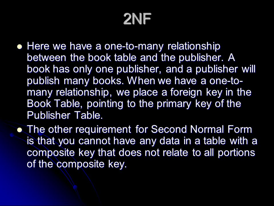 2NF Here we have a one-to-many relationship between the book table and the publisher.