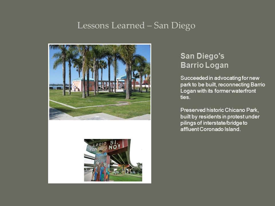 San Diego s Barrio Logan Succeeded in advocating for new park to be built, reconnecting Barrio Logan with its former waterfront ties.