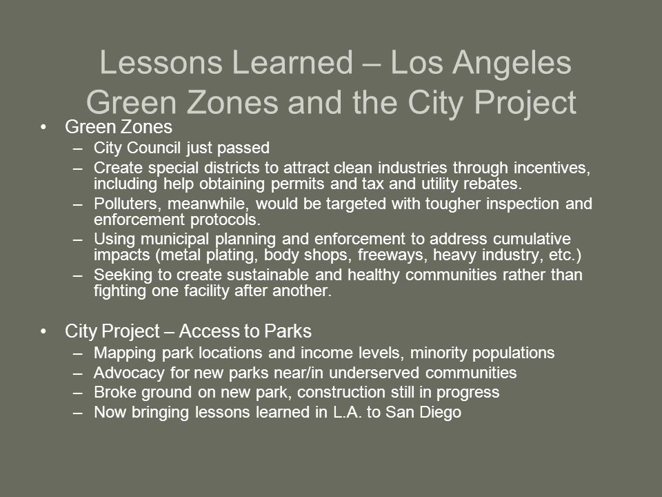 Lessons Learned – Los Angeles Green Zones and the City Project Green Zones –City Council just passed –Create special districts to attract clean industries through incentives, including help obtaining permits and tax and utility rebates.