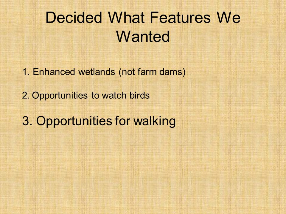 Decided What Features We Wanted 1.Enhanced wetlands (not farm dams) 2.