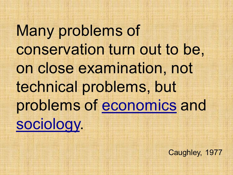 Many problems of conservation turn out to be, on close examination, not technical problems, but problems of economics and sociology.