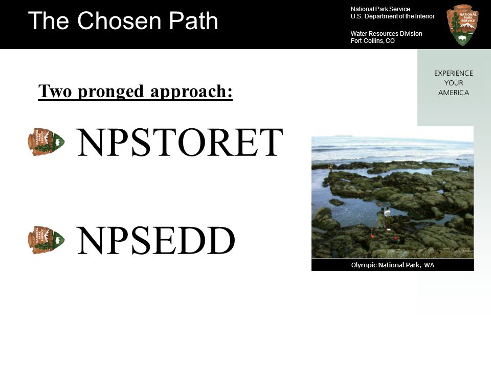National Park Service U.S. Department of the Interior Water Resources Division Fort Collins, CO The Chosen Path Two pronged approach: NPSTORET NPSEDD