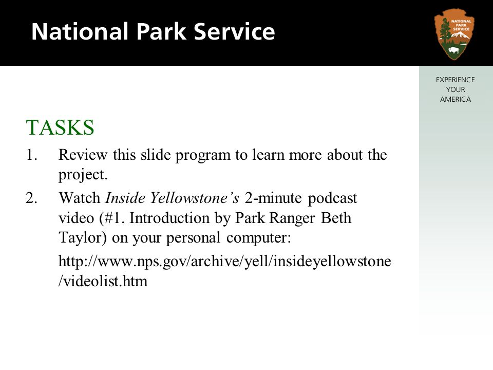 TASKS 1.Review this slide program to learn more about the project. 2.Watch Inside Yellowstones 2-minute podcast video (#1. Introduction by Park Ranger