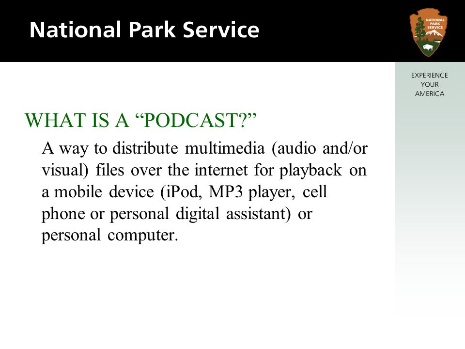 WHAT IS A PODCAST? A way to distribute multimedia (audio and/or visual) files over the internet for playback on a mobile device (iPod, MP3 player, cel