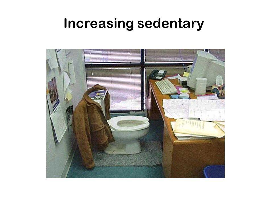 Increasing sedentary