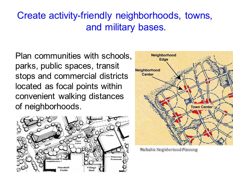 Plan communities with schools, parks, public spaces, transit stops and commercial districts located as focal points within convenient walking distances of neighborhoods.