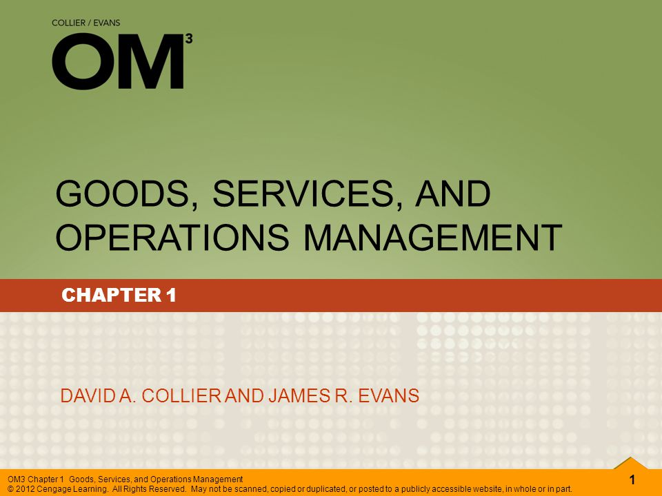 42 OM3 Chapter 1 Goods, Services, and Operations Management © 2012 Cengage Learning.