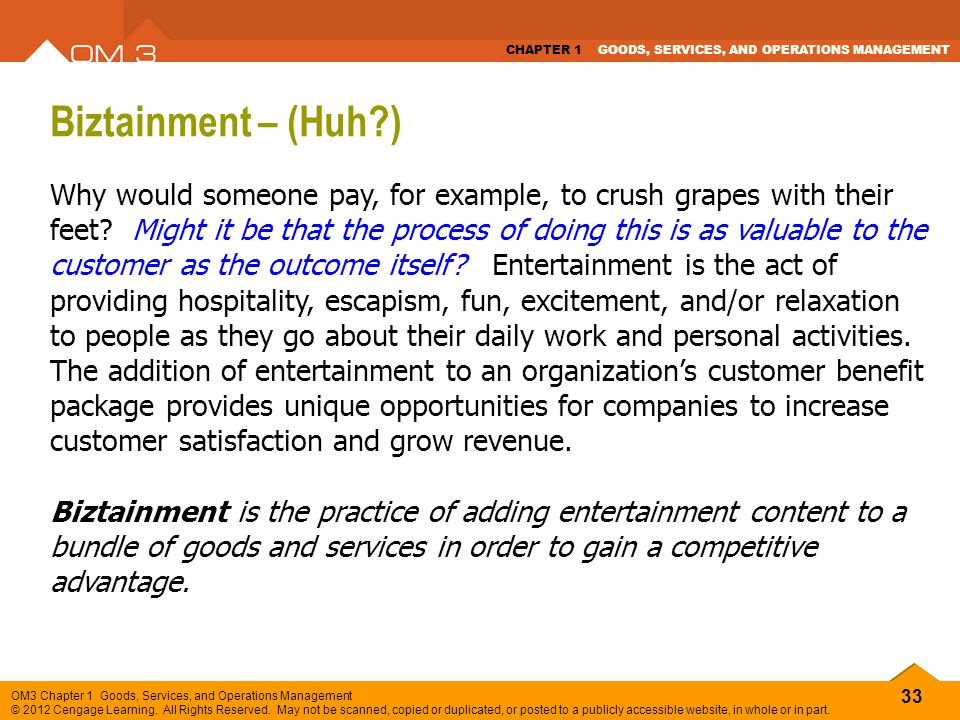 33 OM3 Chapter 1 Goods, Services, and Operations Management © 2012 Cengage Learning. All Rights Reserved. May not be scanned, copied or duplicated, or