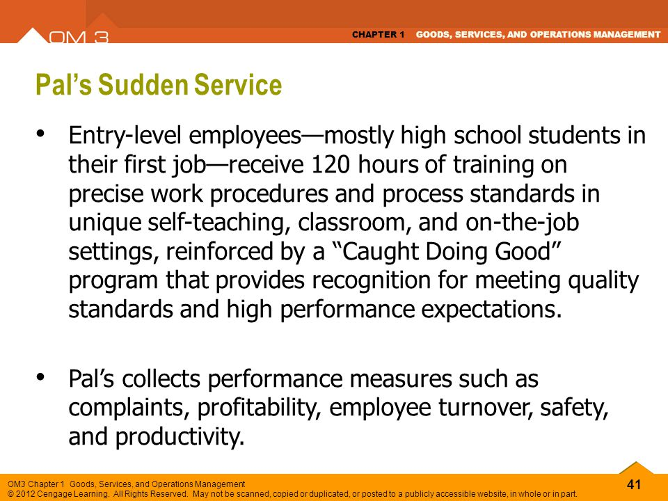 41 OM3 Chapter 1 Goods, Services, and Operations Management © 2012 Cengage Learning. All Rights Reserved. May not be scanned, copied or duplicated, or