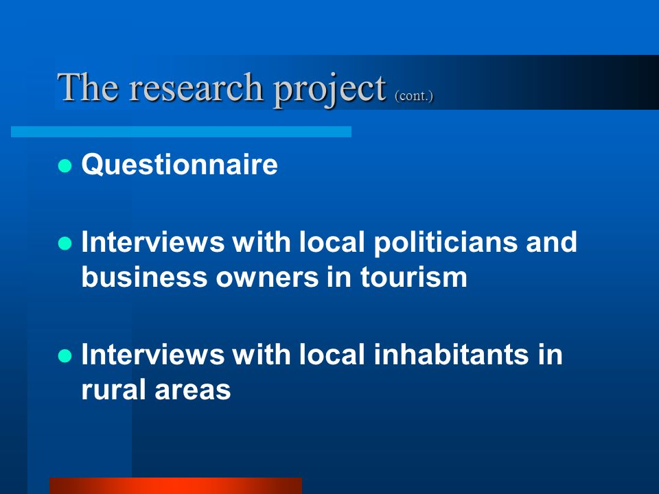 The research project (cont.) Questionnaire Interviews with local politicians and business owners in tourism Interviews with local inhabitants in rural