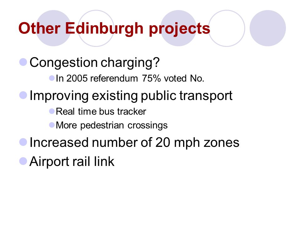 Other Edinburgh projects Congestion charging. In 2005 referendum 75% voted No.