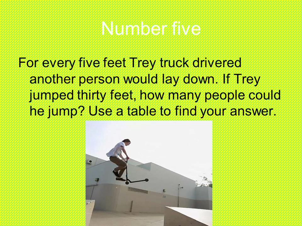 Number five For every five feet Trey truck drivered another person would lay down.