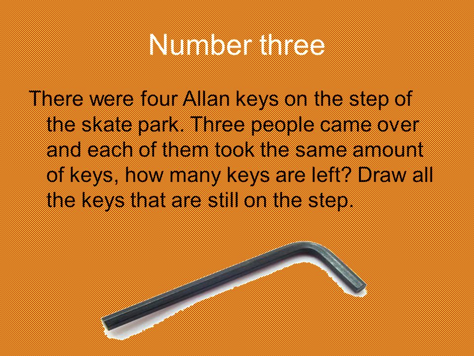 Number three There were four Allan keys on the step of the skate park.