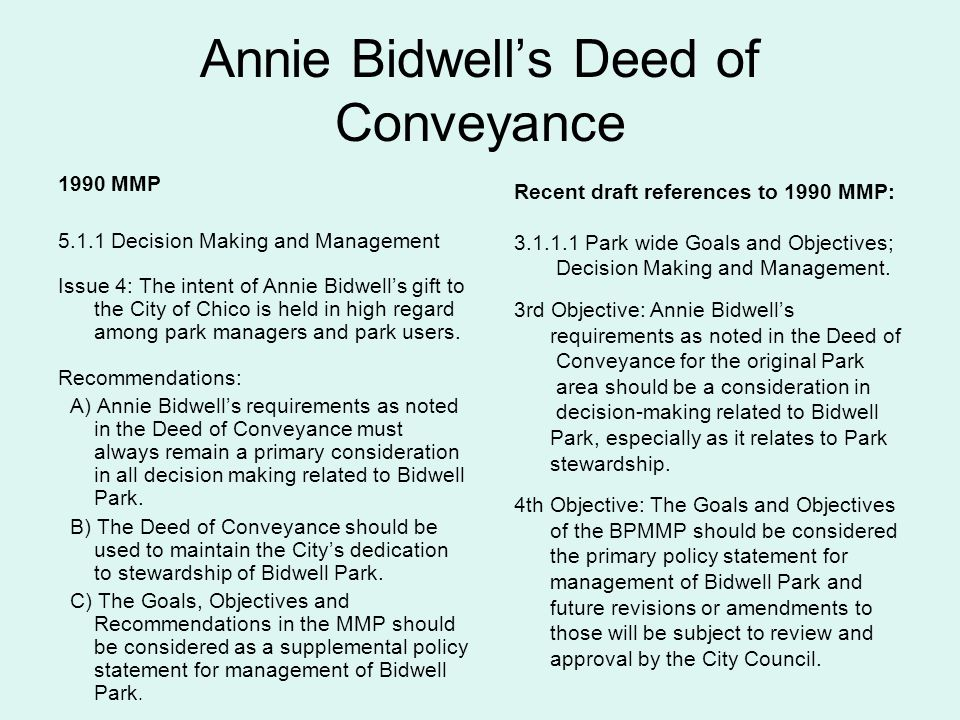 Annie Bidwells Deed of Conveyance 1990 MMP 5.1.1 Decision Making and Management Issue 4: The intent of Annie Bidwells gift to the City of Chico is held in high regard among park managers and park users.