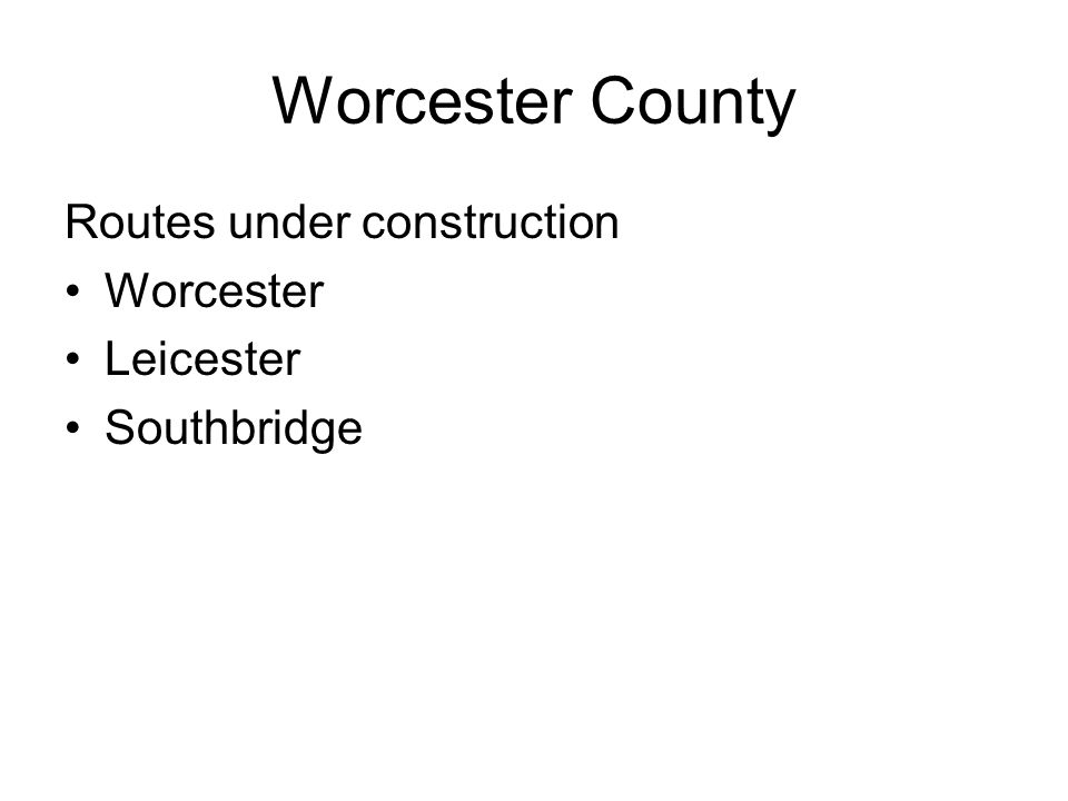 Worcester County Routes under construction Worcester Leicester Southbridge