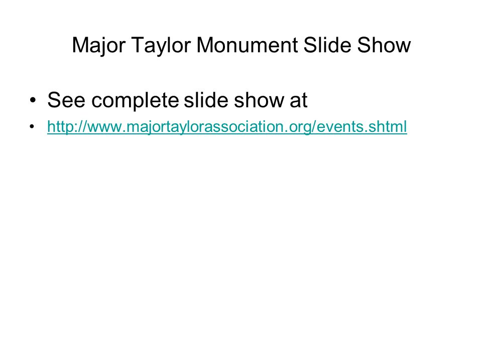 Major Taylor Monument Slide Show See complete slide show at