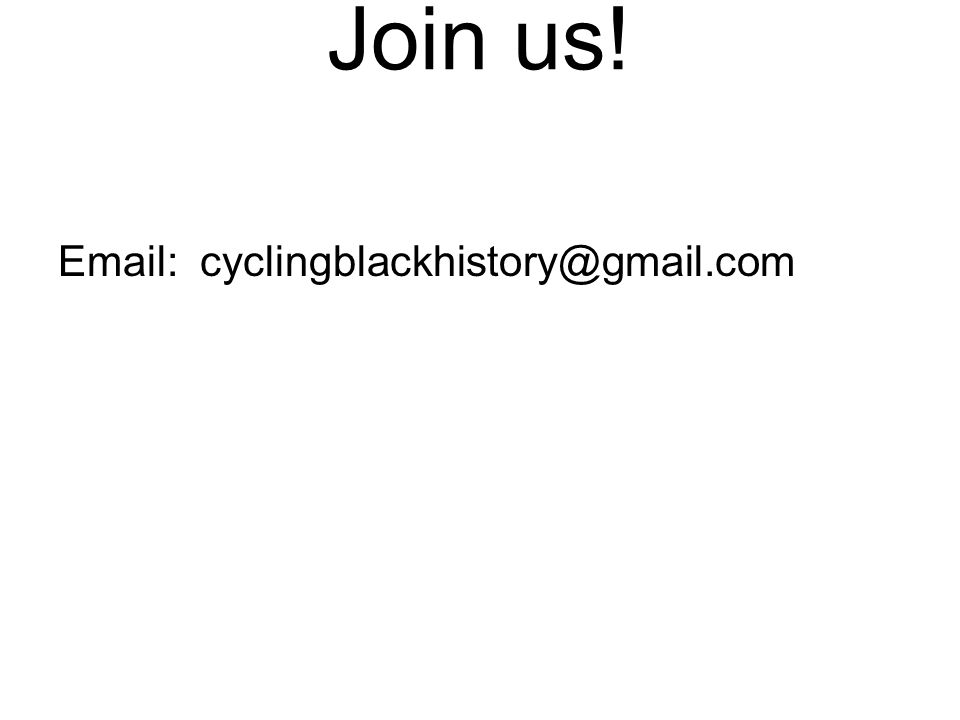 Join us! Email: cyclingblackhistory@gmail.com