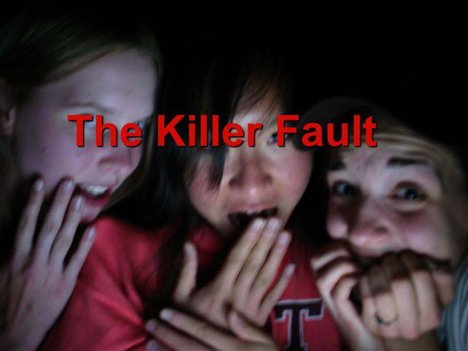 The Killer Fault