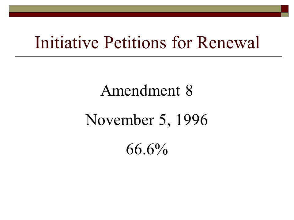 Initiative Petitions for Renewal Amendment 8 November 5, %