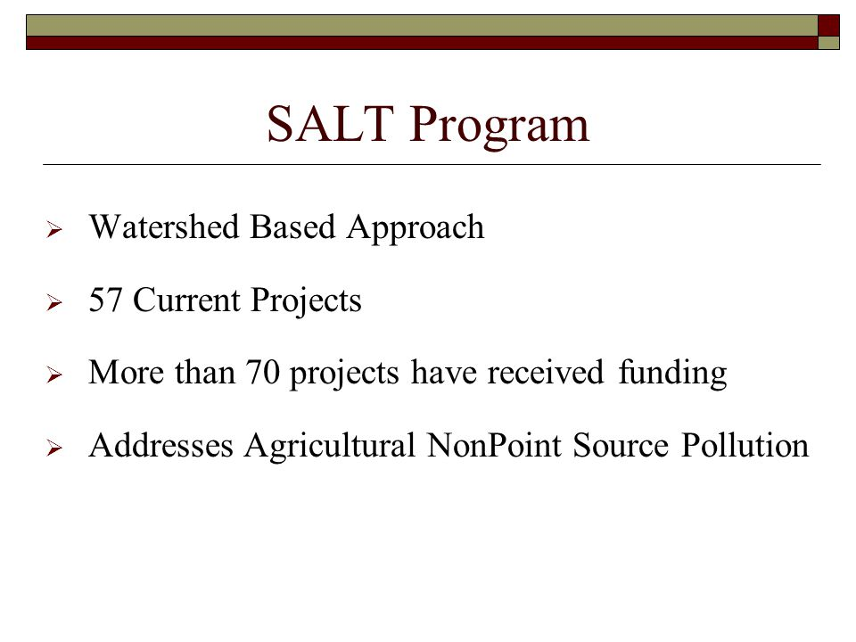 SALT Program Watershed Based Approach 57 Current Projects More than 70 projects have received funding Addresses Agricultural NonPoint Source Pollution