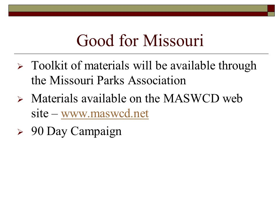 Good for Missouri Toolkit of materials will be available through the Missouri Parks Association Materials available on the MASWCD web site –   90 Day Campaign