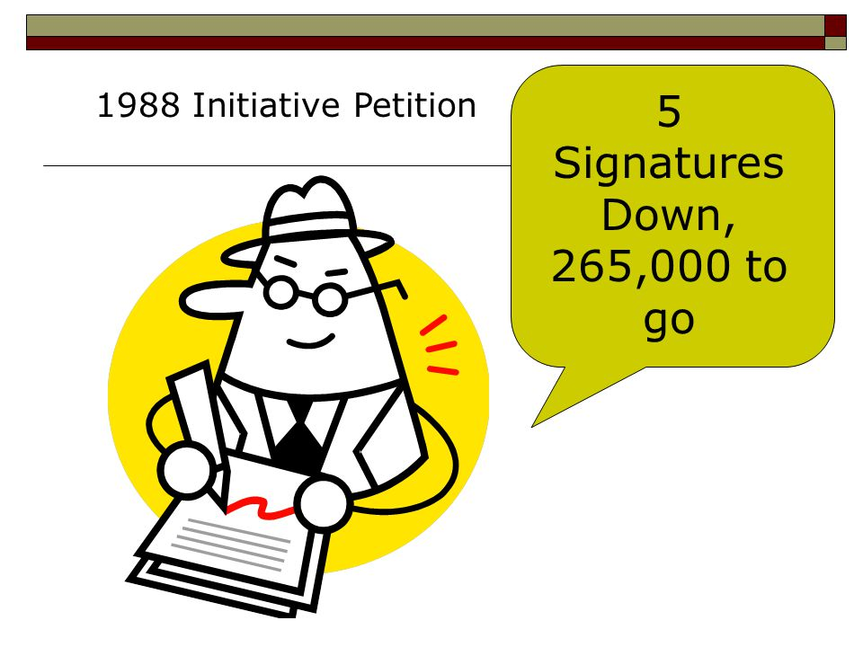 5 Signatures Down, 265,000 to go 1988 Initiative Petition