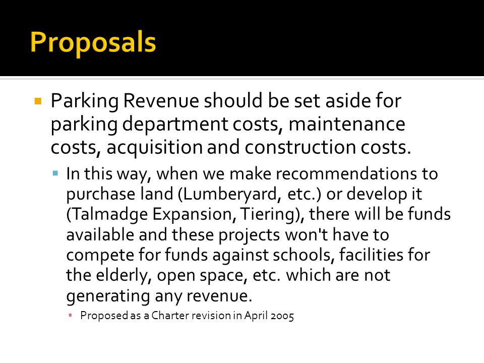 Parking Revenue should be set aside for parking department costs, maintenance costs, acquisition and construction costs.