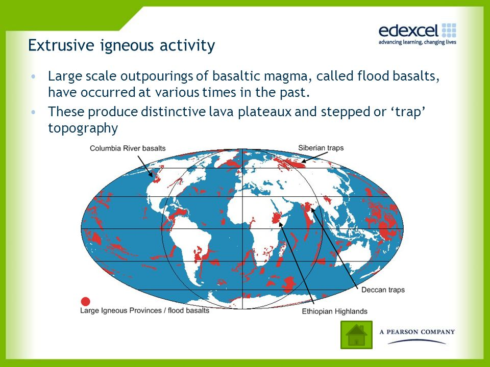 Extrusive igneous activity Large scale outpourings of basaltic magma, called flood basalts, have occurred at various times in the past. These produce