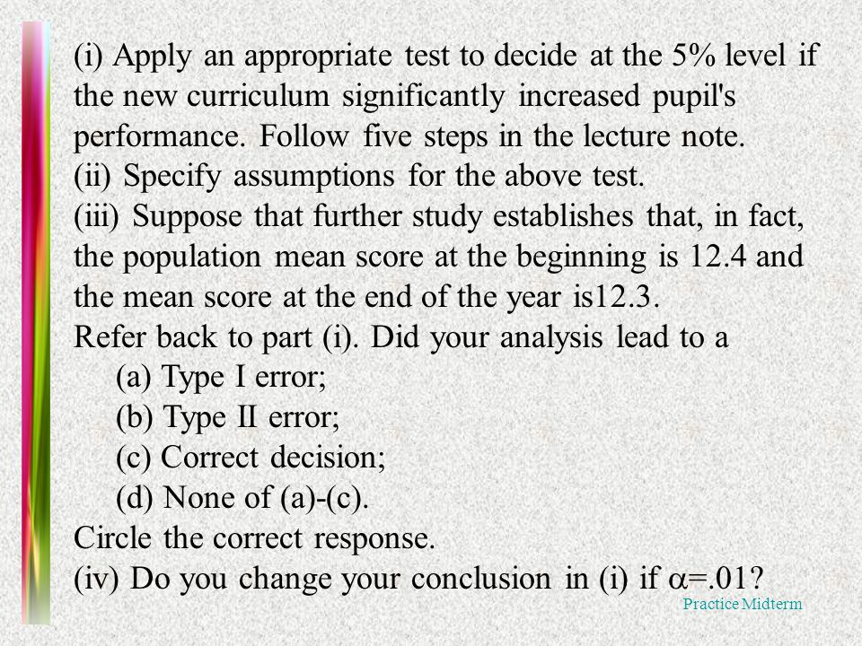 Practice Midterm (i) Apply an appropriate test to decide at the 5% level if the new curriculum significantly increased pupil s performance.
