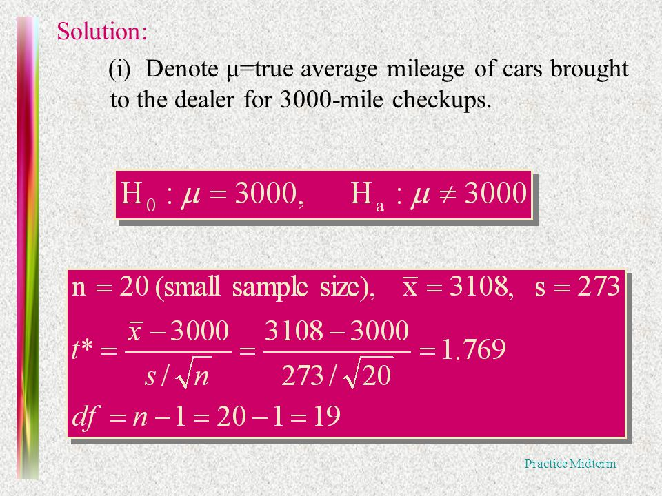 Practice Midterm Solution: (i) Denote μ=true average mileage of cars brought to the dealer for 3000-mile checkups.