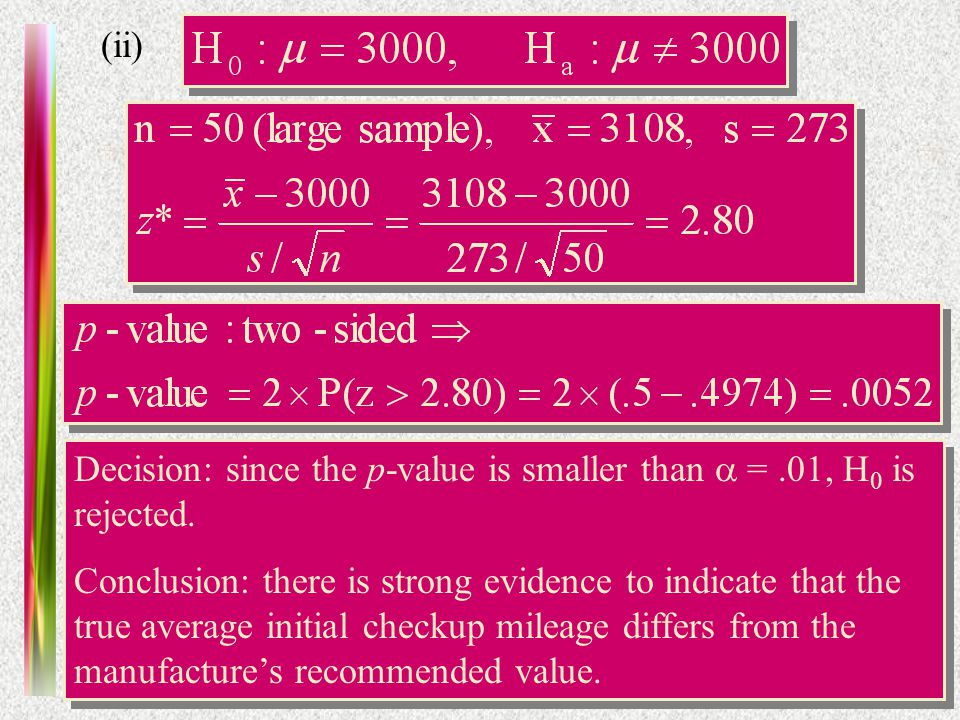 Practice Midterm (ii) Decision: since the p-value is smaller than =.01, H 0 is rejected.