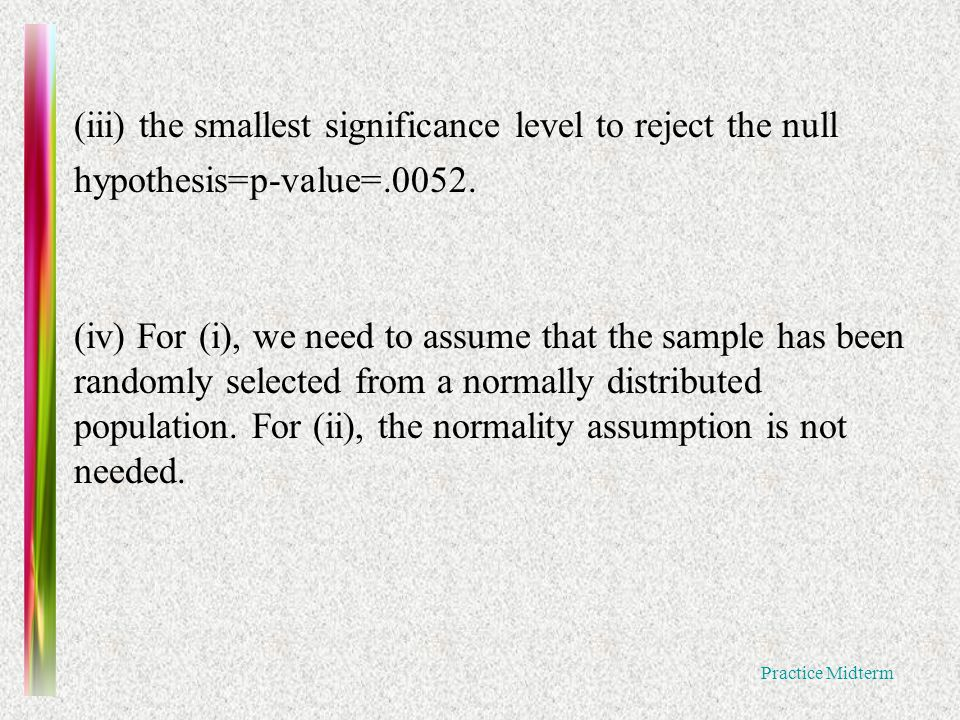 Practice Midterm (iii) the smallest significance level to reject the null hypothesis=p-value=.0052.