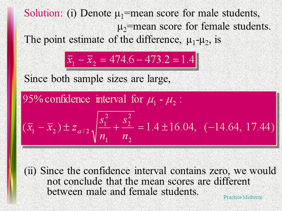 Practice Midterm Solution: (i) Denote μ 1 =mean score for male students, μ 2 =mean score for female students.