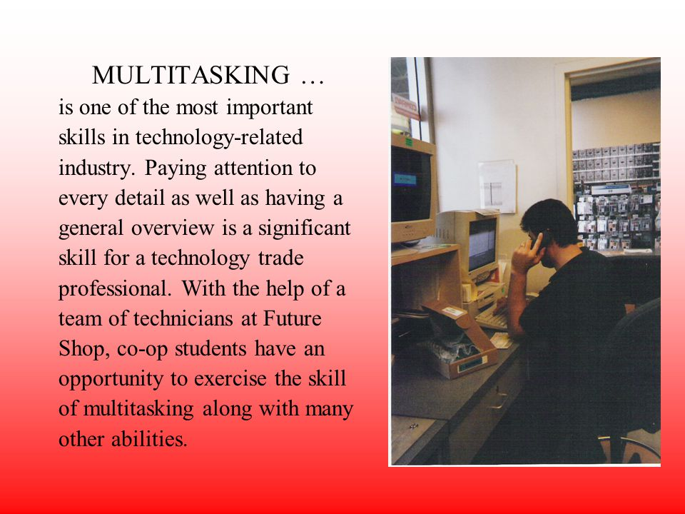MULTITASKING … is one of the most important skills in technology-related industry.