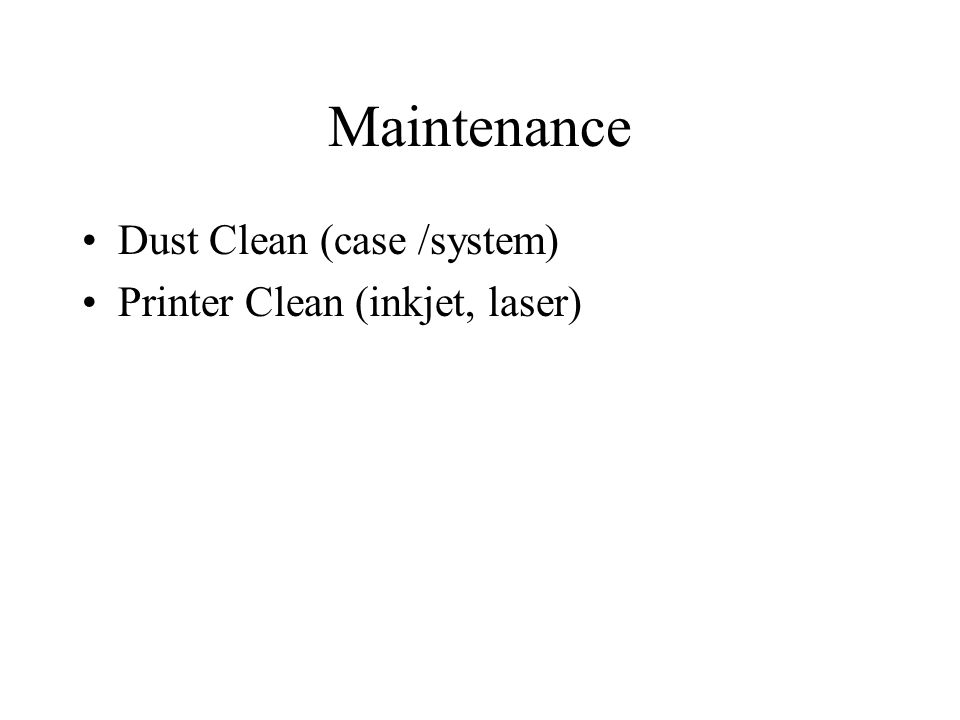 Maintenance Dust Clean (case /system) Printer Clean (inkjet, laser)