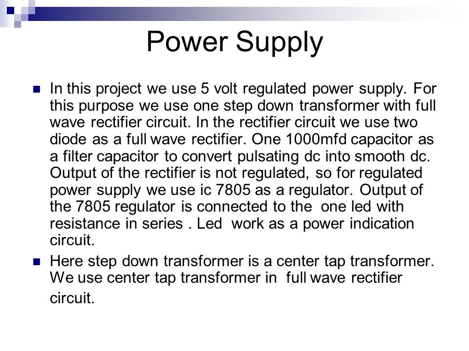 Power Supply In this project we use 5 volt regulated power supply.