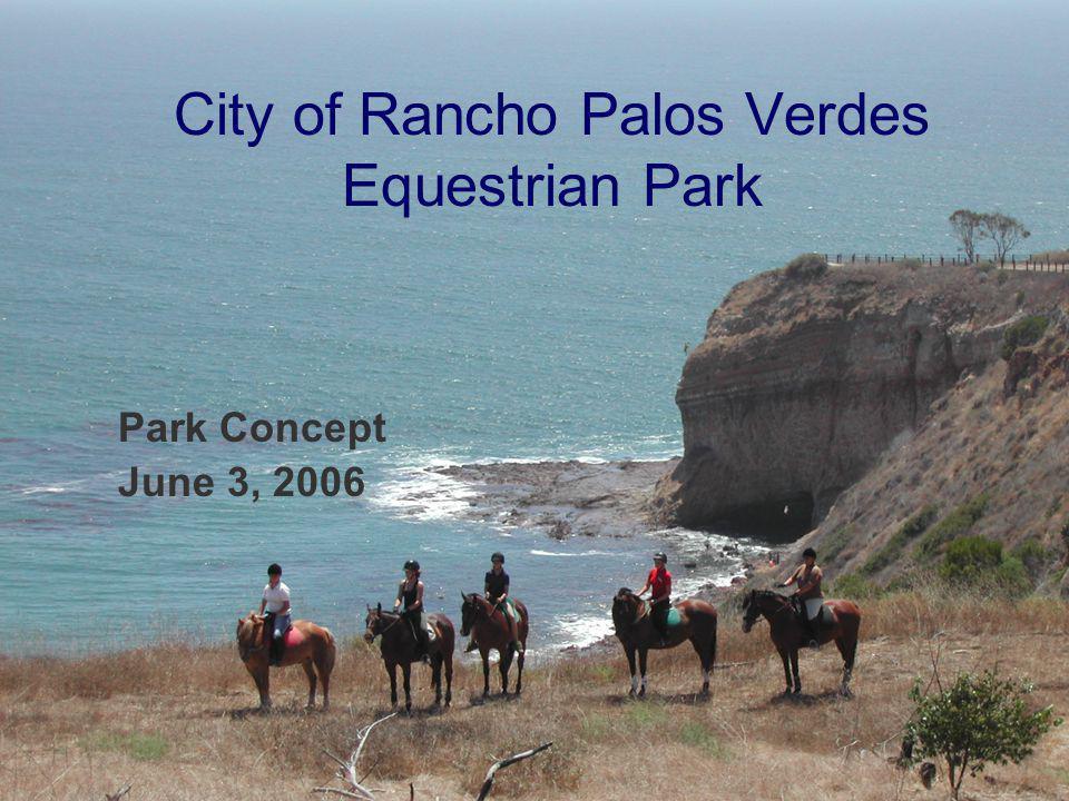 1 City of Rancho Palos Verdes Equestrian Park Park Concept June 3, 2006