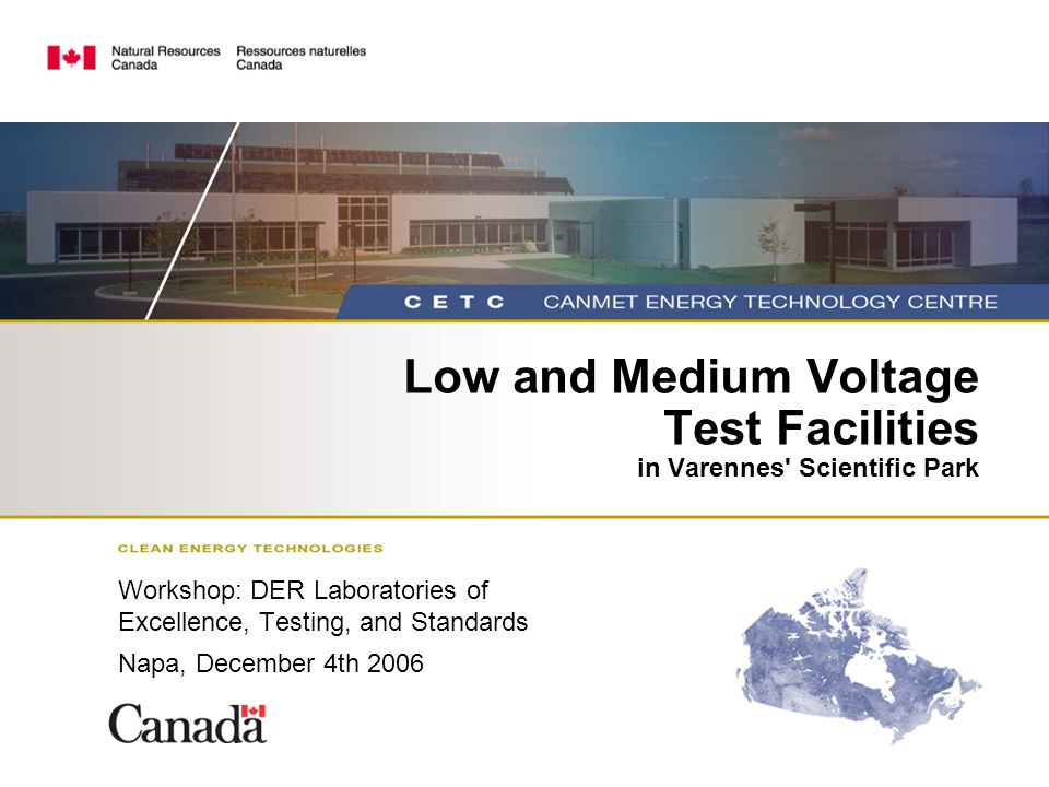 Low and Medium Voltage Test Facilities in Varennes Scientific Park Workshop: DER Laboratories of Excellence, Testing, and Standards Napa, December 4th 2006