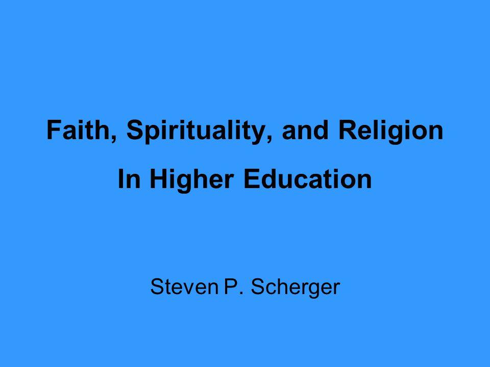 Faith, Spirituality, and Religion In Higher Education Steven P. Scherger