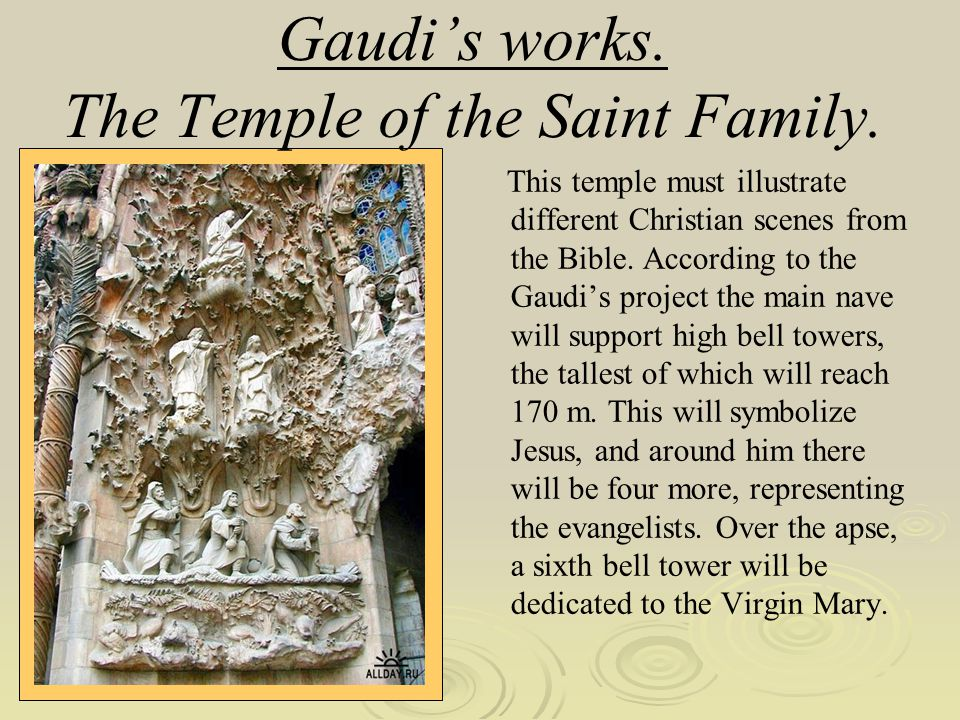 Gaudis works. The Temple of the Saint Family. This temple must illustrate different Christian scenes from the Bible. According to the Gaudis project t