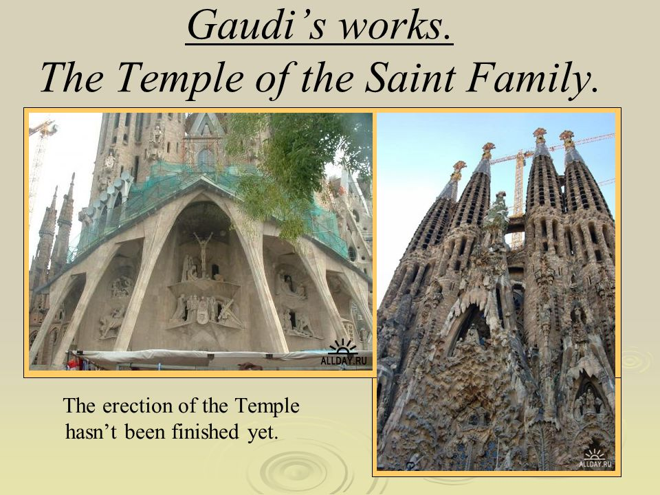 Gaudis works. The Temple of the Saint Family. The erection of the Temple hasnt been finished yet.