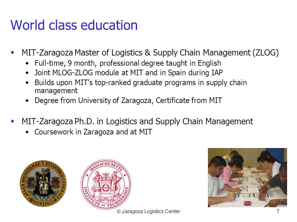© Zaragoza Logistics Center7 World class education MIT-Zaragoza Master of Logistics & Supply Chain Management (ZLOG) Full-time, 9 month, professional