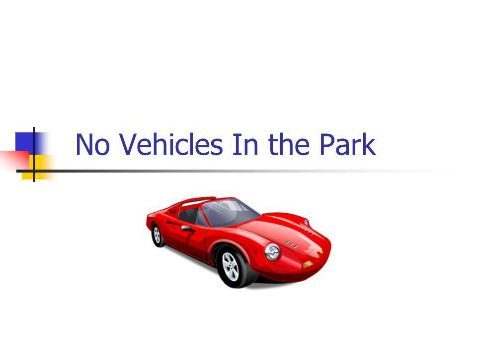 So lets talk about it…. 1. Why would a community want a law about vehicles in the park?