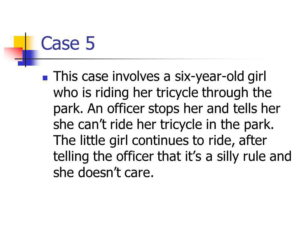 Case 5 This case involves a six-year-old girl who is riding her tricycle through the park.