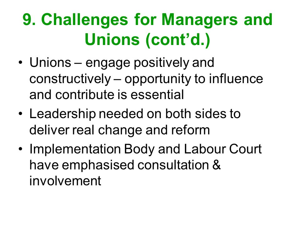 9. Challenges for Managers and Unions (contd.) Unions – engage positively and constructively – opportunity to influence and contribute is essential Le