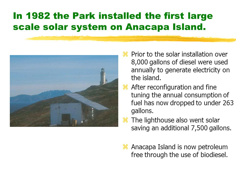 In 1982 the Park installed the first large scale solar system on Anacapa Island.