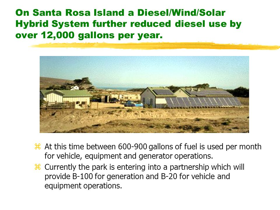On Santa Rosa Island a Diesel/Wind/Solar Hybrid System further reduced diesel use by over 12,000 gallons per year.
