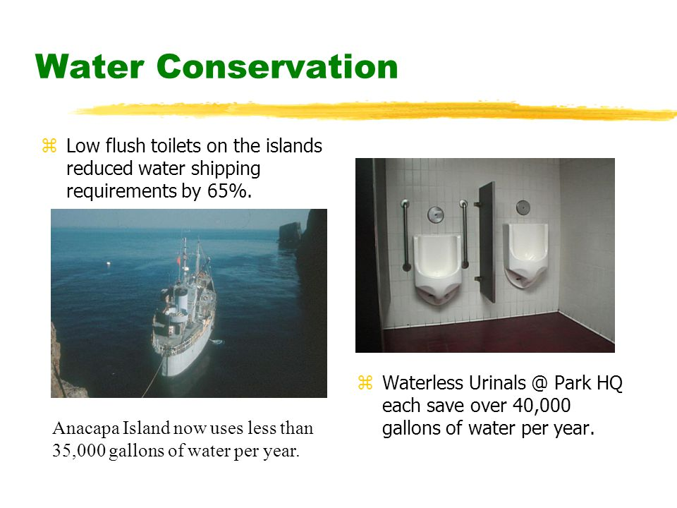 Water Conservation zLow flush toilets on the islands reduced water shipping requirements by 65%.